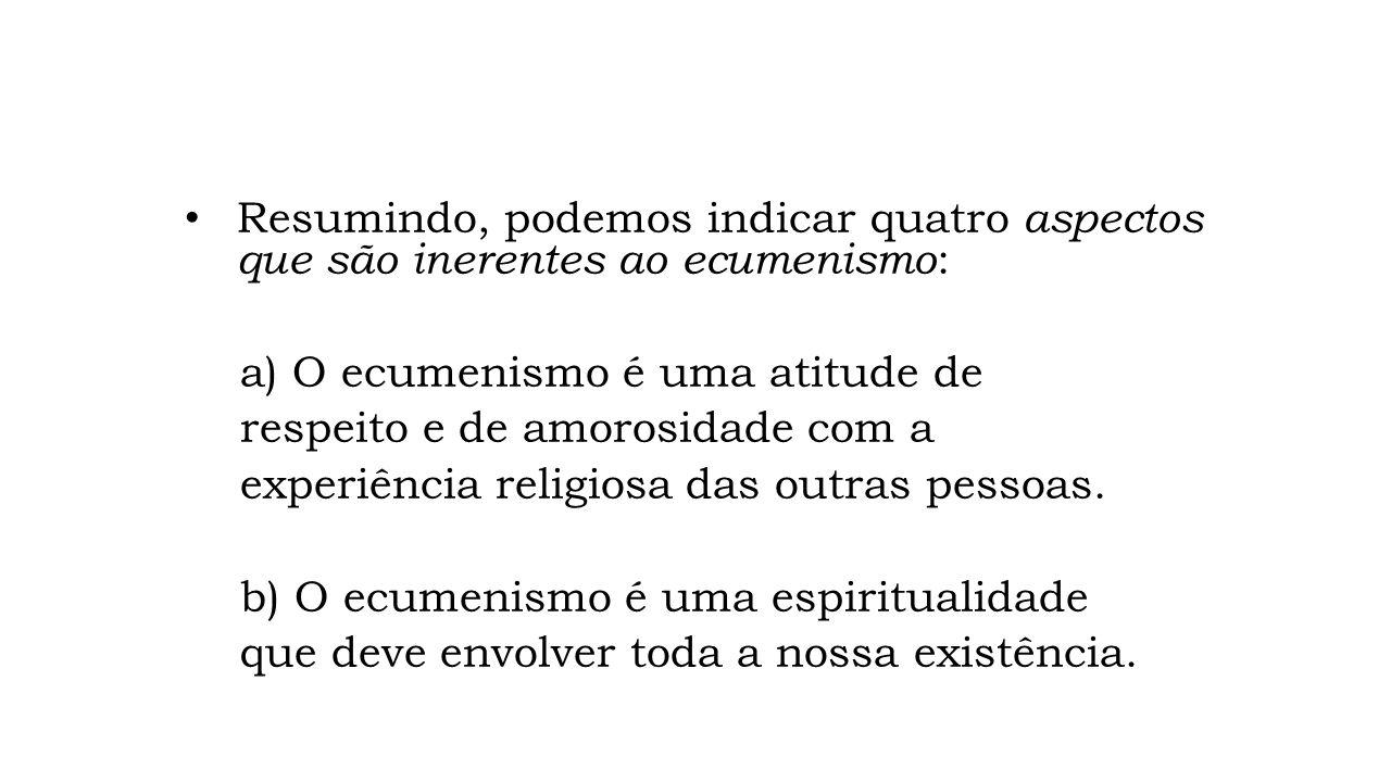 Resumindo, podemos indicar quatro aspectos que são inerentes ao ecumenismo: