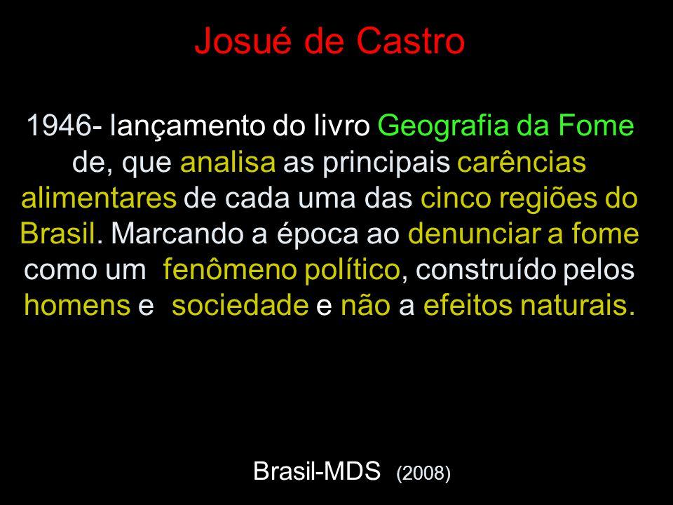 Josué de Castro 1946- lançamento do livro Geografia da Fome de, que analisa as principais carências alimentares de cada uma das cinco regiões do Brasil.