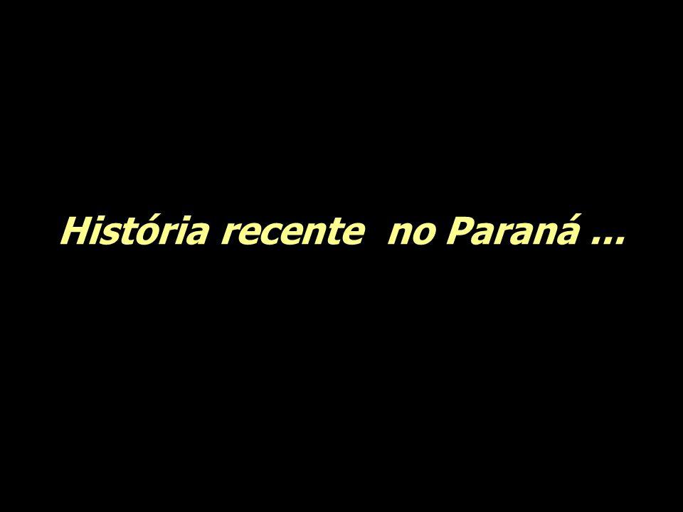 História recente no Paraná ...