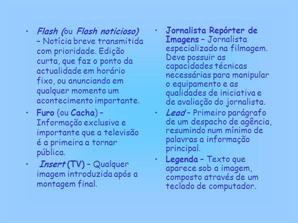 Flash (ou Flash noticioso) – Notícia breve transmitida com prioridade