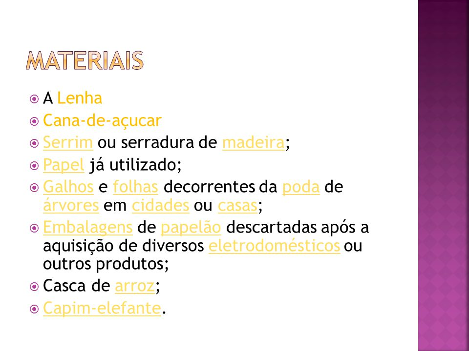 Materiais A Lenha Cana-de-açucar Serrim ou serradura de madeira;