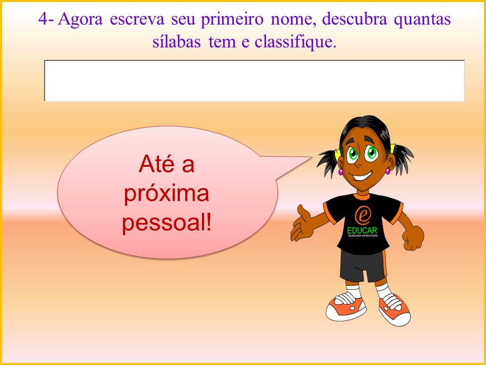 4- Agora escreva seu primeiro nome, descubra quantas sílabas tem e classifique.