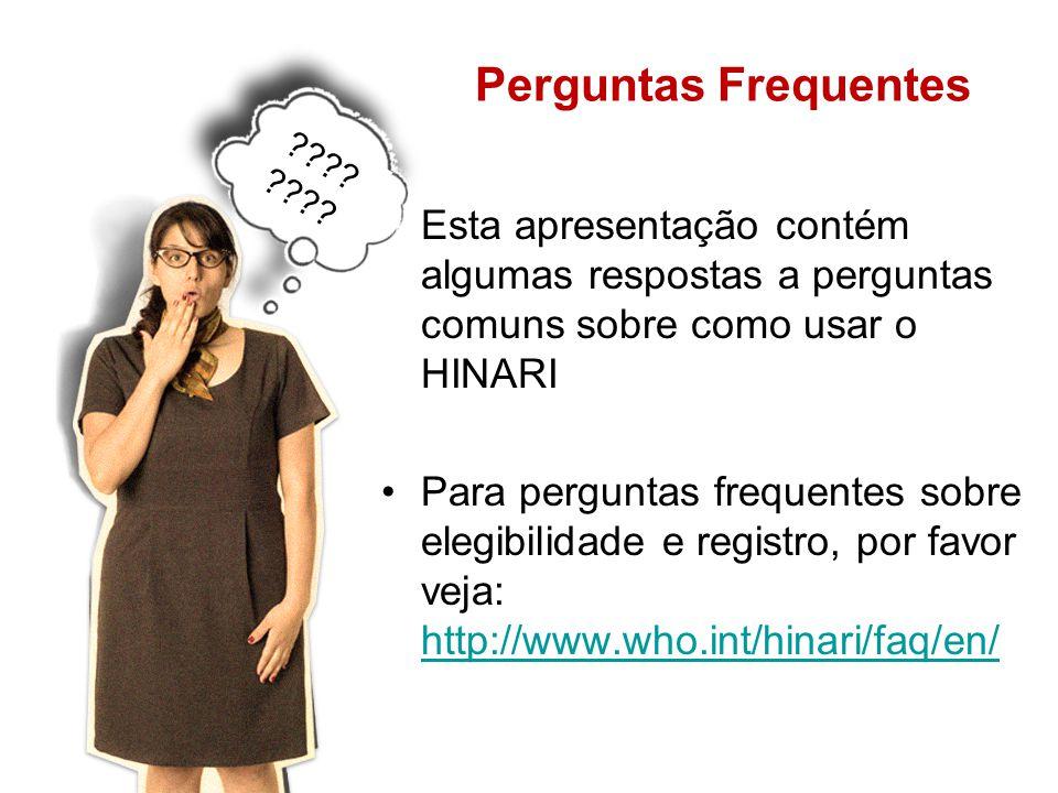 Perguntas Frequentes Esta apresentação contém algumas respostas a perguntas comuns sobre como usar o HINARI.