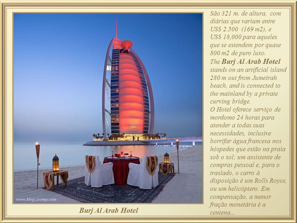Burj Al Arab Hotel São 321 m. de altura, com diárias que variam entre
