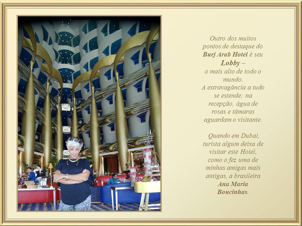 Outro dos muitos pontos de destaque do Burj Arab Hotel é seu Lobby –