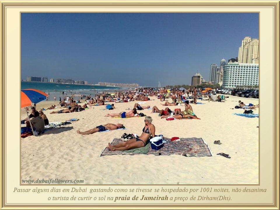 Passar alguns dias em Dubai gastando como se tivesse se hospedado por 1001 noites, não desanima o turista de curtir o sol na praia de Jumeirah a preço de Dirham(Dhs).