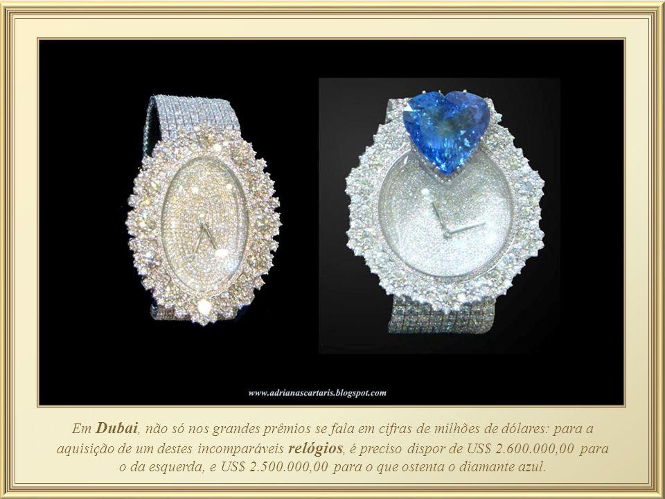 Em Dubai, não só nos grandes prêmios se fala em cifras de milhões de dólares: para a aquisição de um destes incomparáveis relógios, é preciso dispor de US$ 2.600.000,00 para o da esquerda, e US$ 2.500.000,00 para o que ostenta o diamante azul.