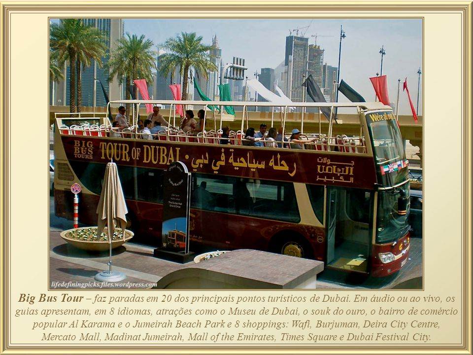Big Bus Tour – faz paradas em 20 dos principais pontos turísticos de Dubai.
