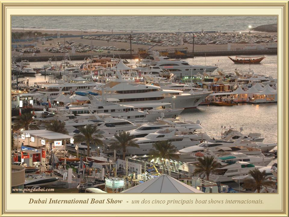 Dubai International Boat Show - um dos cinco principais boat shows internacionais.