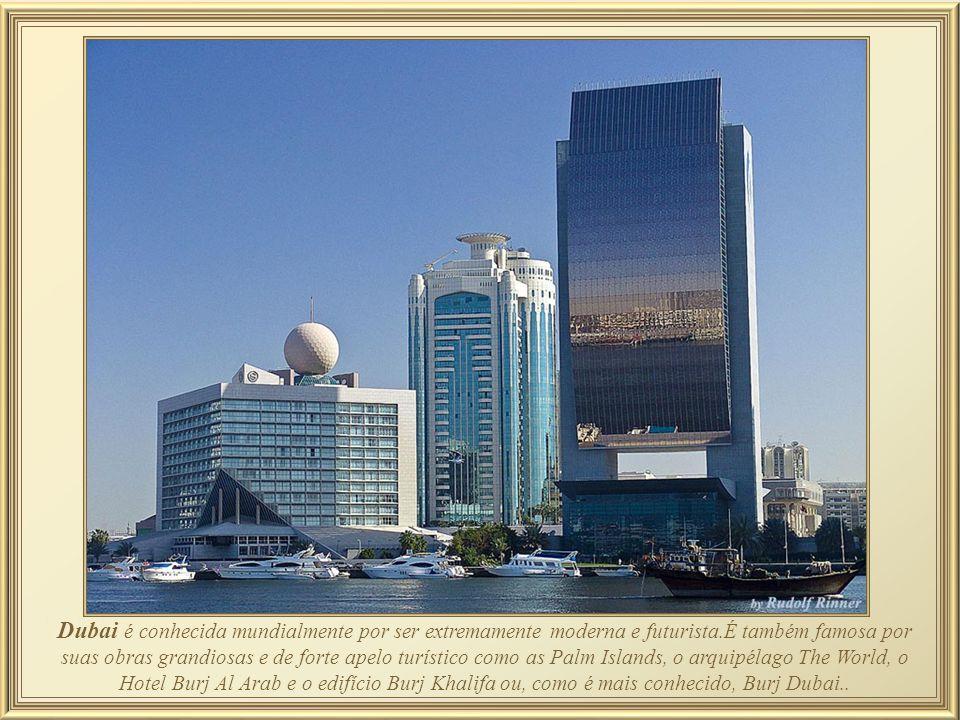 Dubai é conhecida mundialmente por ser extremamente moderna e futurista.É também famosa por suas obras grandiosas e de forte apelo turístico como as Palm Islands, o arquipélago The World, o Hotel Burj Al Arab e o edifício Burj Khalifa ou, como é mais conhecido, Burj Dubai..