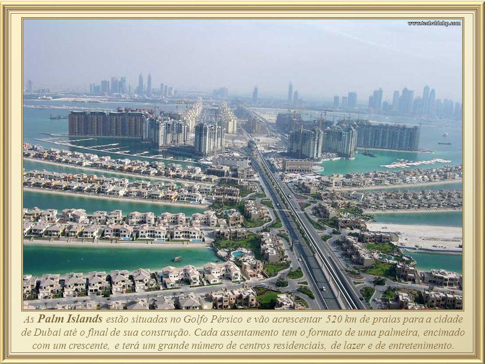 As Palm Islands estão situadas no Golfo Pérsico e vão acrescentar 520 km de praias para a cidade de Dubai até o final de sua construção.