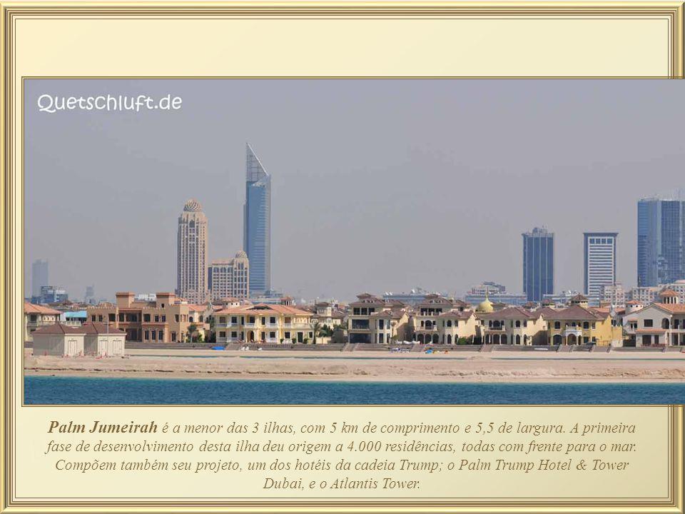 Palm Jumeirah é a menor das 3 ilhas, com 5 km de comprimento e 5,5 de largura. A primeira fase de desenvolvimento desta ilha deu origem a 4.000 residências, todas com frente para o mar.