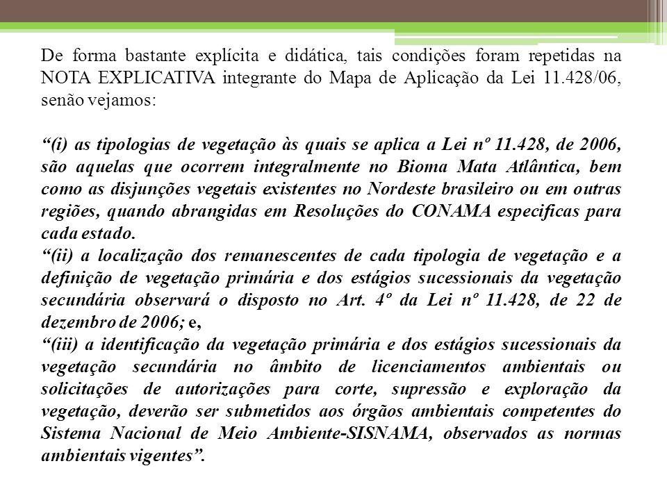 De forma bastante explícita e didática, tais condições foram repetidas na NOTA EXPLICATIVA integrante do Mapa de Aplicação da Lei 11.428/06, senão vejamos: