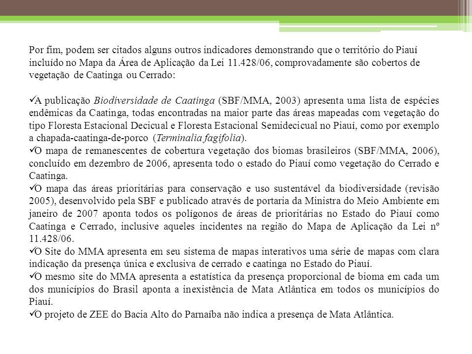 Por fim, podem ser citados alguns outros indicadores demonstrando que o território do Piauí incluído no Mapa da Área de Aplicação da Lei 11.428/06, comprovadamente são cobertos de vegetação de Caatinga ou Cerrado: