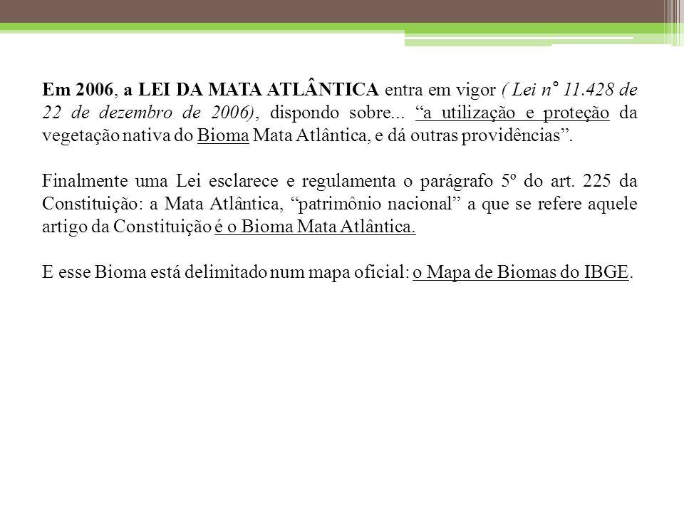 Em 2006, a LEI DA MATA ATLÂNTICA entra em vigor ( Lei n° 11