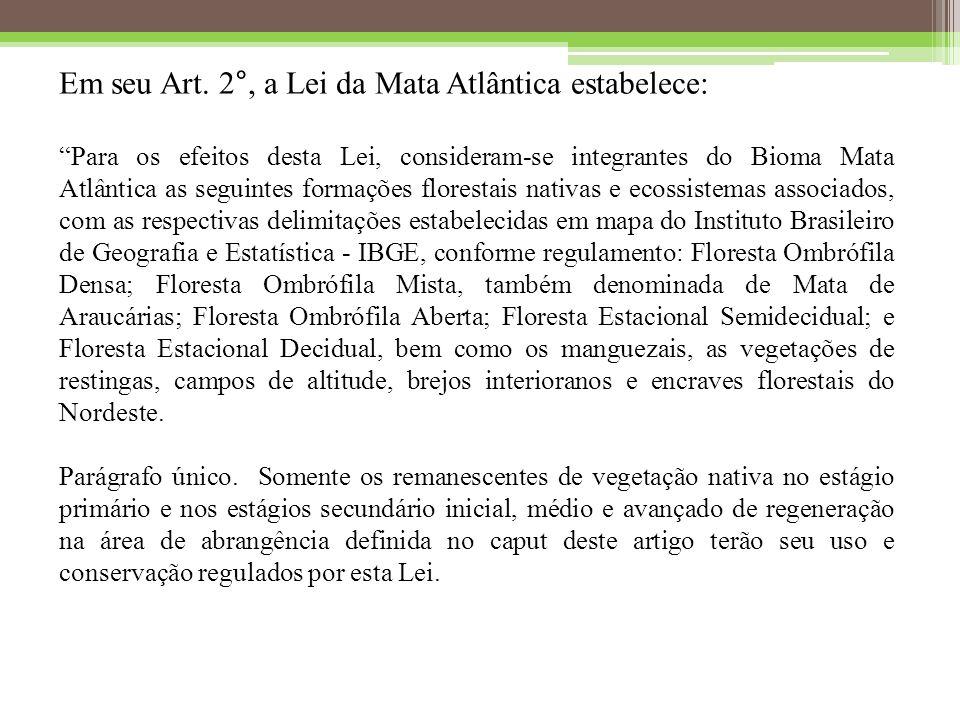 Em seu Art. 2°, a Lei da Mata Atlântica estabelece: