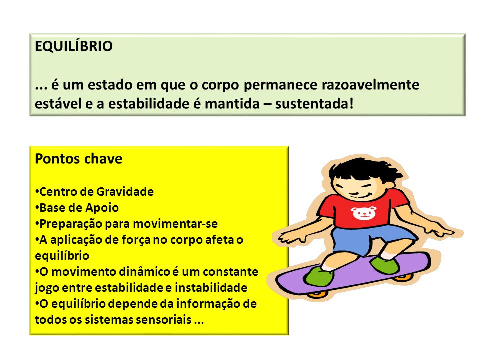 EQUILÍBRIO ... é um estado em que o corpo permanece razoavelmente estável e a estabilidade é mantida – sustentada!