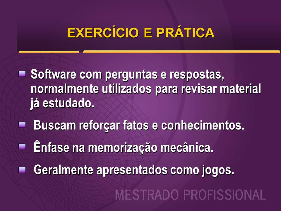 EXERCÍCIO E PRÁTICA Software com perguntas e respostas, normalmente utilizados para revisar material já estudado.