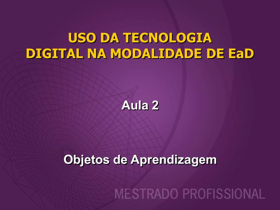 USO DA TECNOLOGIA DIGITAL NA MODALIDADE DE EaD Objetos de Aprendizagem
