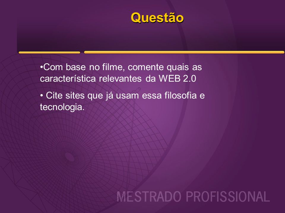Questão Com base no filme, comente quais as característica relevantes da WEB 2.0.
