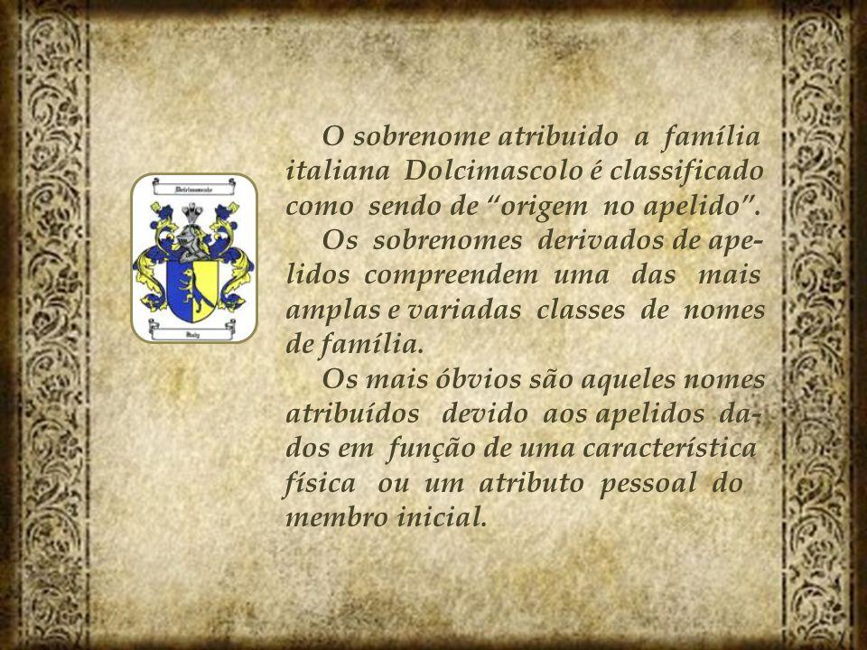 O sobrenome atribuido a família italiana Dolcimascolo é classificado como sendo de origem no apelido .