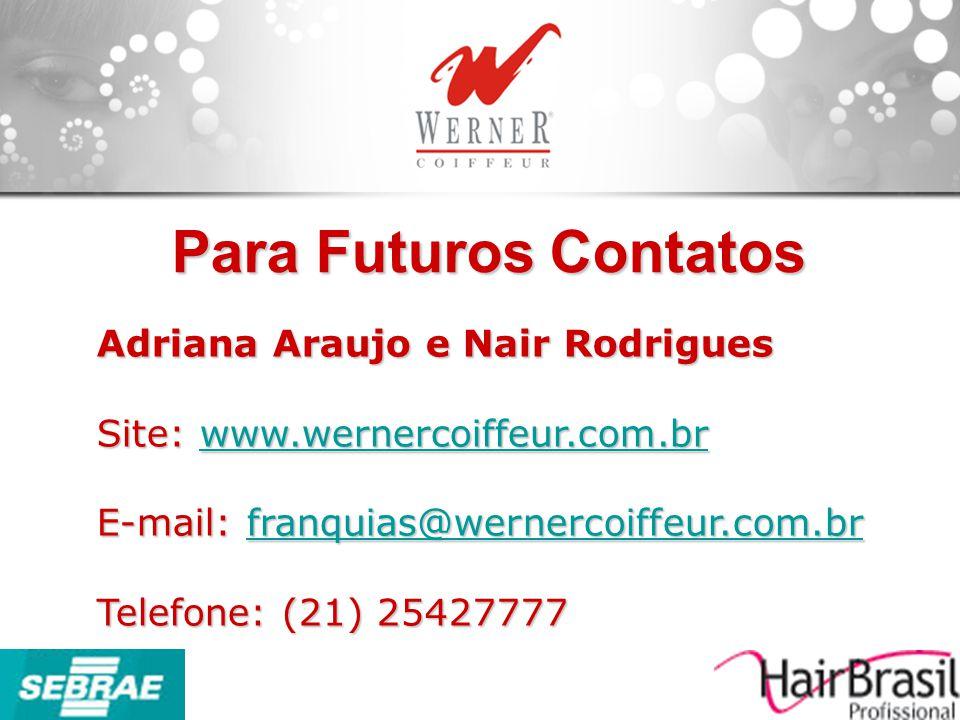 Para Futuros Contatos Adriana Araujo e Nair Rodrigues