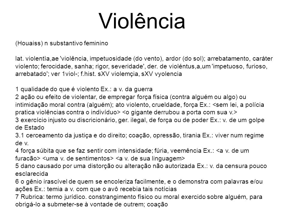 Violência (Houaiss) n substantivo feminino