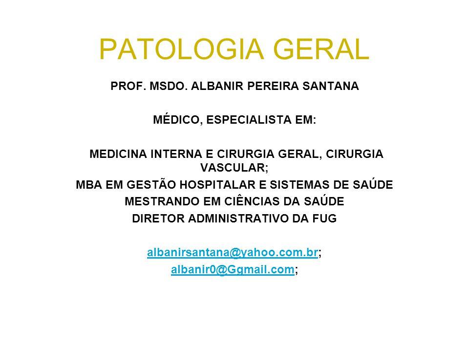PATOLOGIA GERAL PROF. MSDO. ALBANIR PEREIRA SANTANA