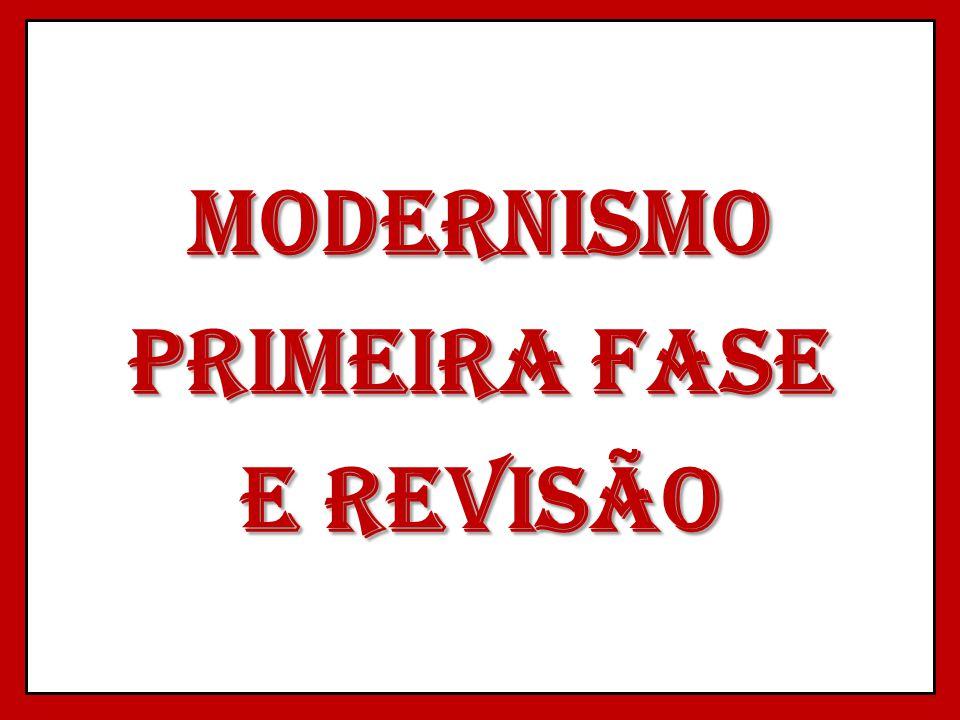 MODERNISMO PRIMEIRA FASE E revisão
