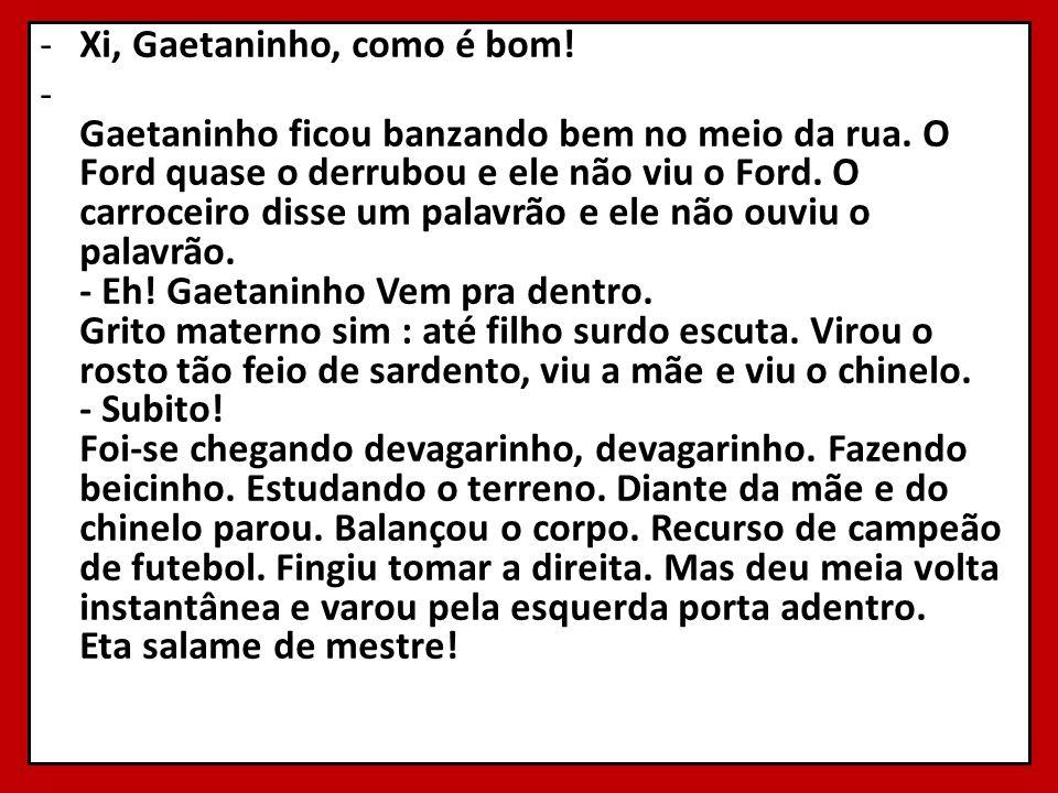 Xi, Gaetaninho, como é bom!