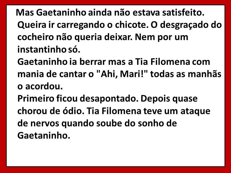 Mas Gaetaninho ainda não estava satisfeito