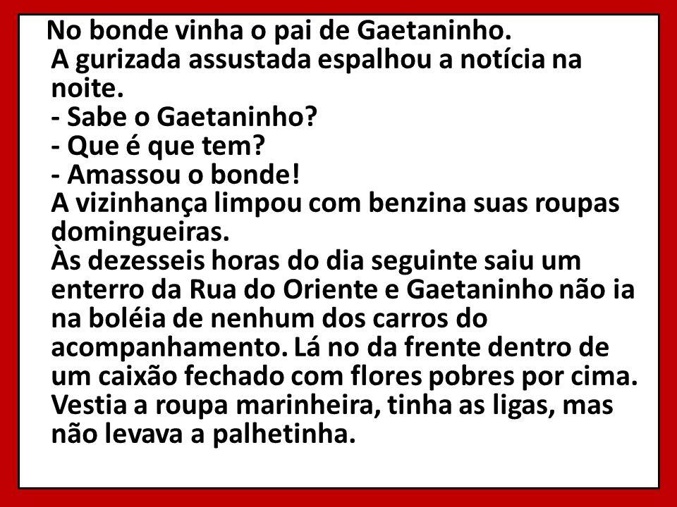 No bonde vinha o pai de Gaetaninho