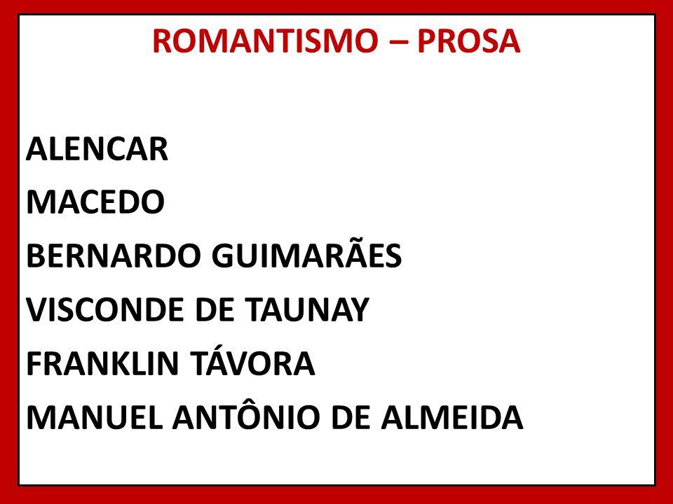 ROMANTISMO – PROSA ALENCAR MACEDO BERNARDO GUIMARÃES VISCONDE DE TAUNAY FRANKLIN TÁVORA MANUEL ANTÔNIO DE ALMEIDA