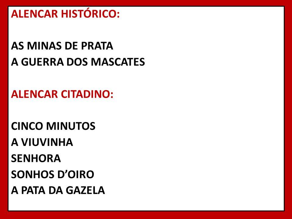 ALENCAR HISTÓRICO: AS MINAS DE PRATA A GUERRA DOS MASCATES ALENCAR CITADINO: CINCO MINUTOS A VIUVINHA SENHORA SONHOS D'OIRO A PATA DA GAZELA