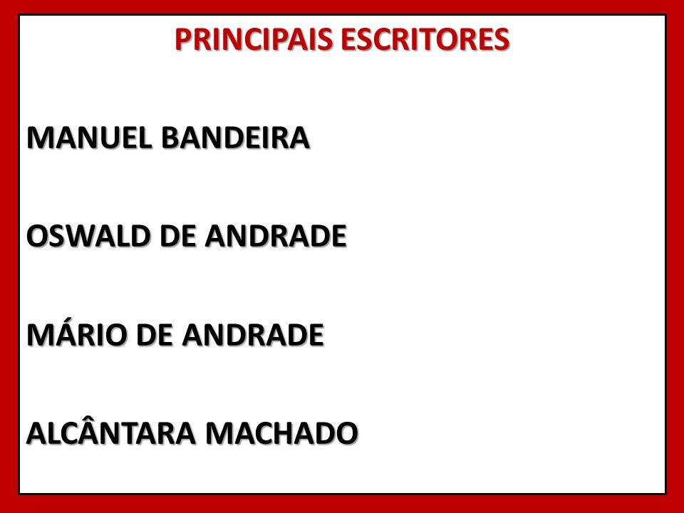PRINCIPAIS ESCRITORES MANUEL BANDEIRA OSWALD DE ANDRADE MÁRIO DE ANDRADE ALCÂNTARA MACHADO
