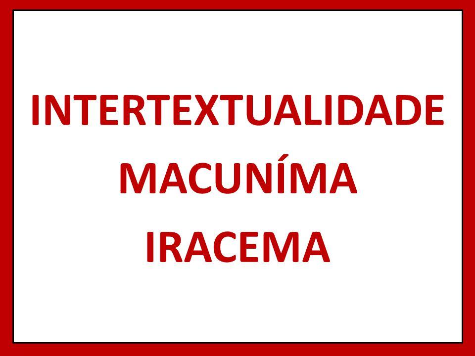 INTERTEXTUALIDADE MACUNÍMA IRACEMA