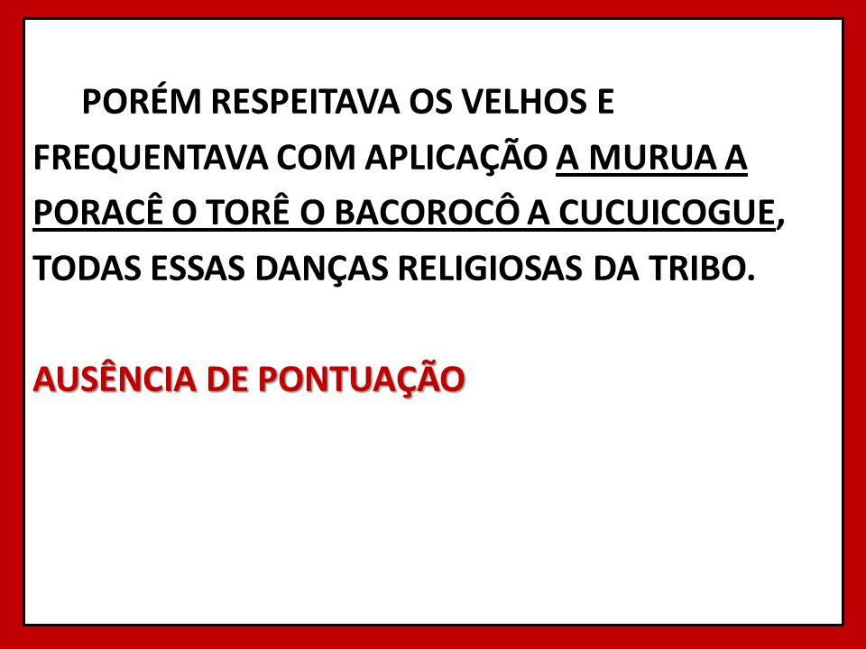 PORÉM RESPEITAVA OS VELHOS E FREQUENTAVA COM APLICAÇÃO A MURUA A PORACÊ O TORÊ O BACOROCÔ A CUCUICOGUE, TODAS ESSAS DANÇAS RELIGIOSAS DA TRIBO.