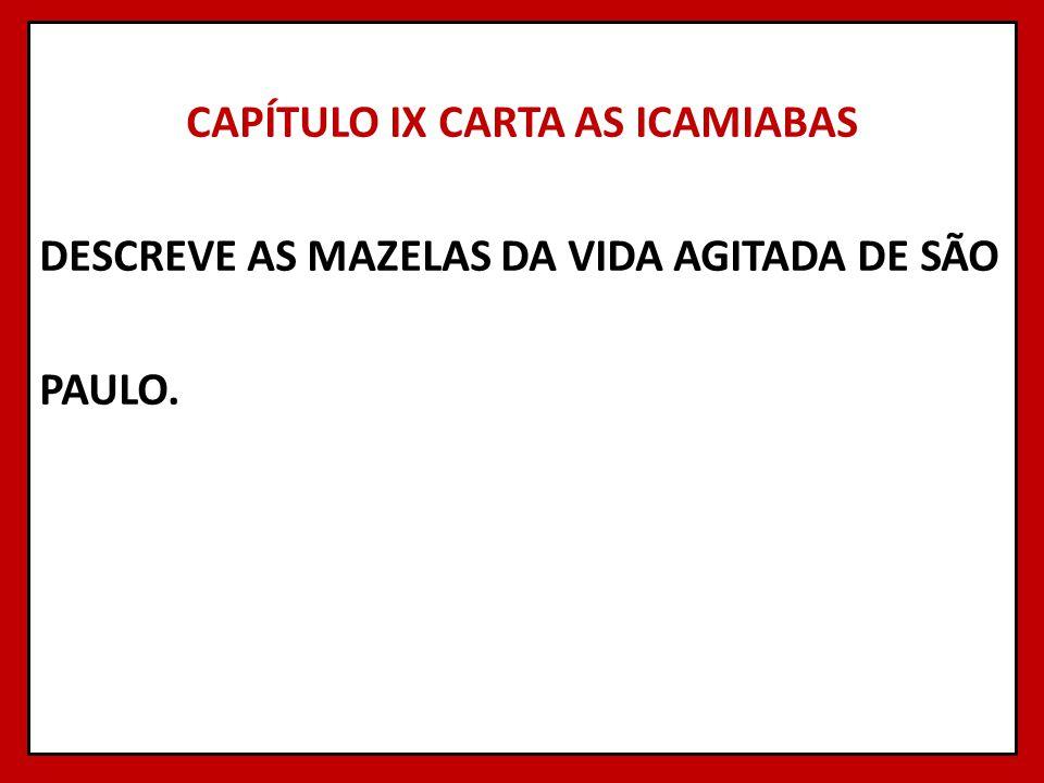 CAPÍTULO IX CARTA AS ICAMIABAS DESCREVE AS MAZELAS DA VIDA AGITADA DE SÃO PAULO.