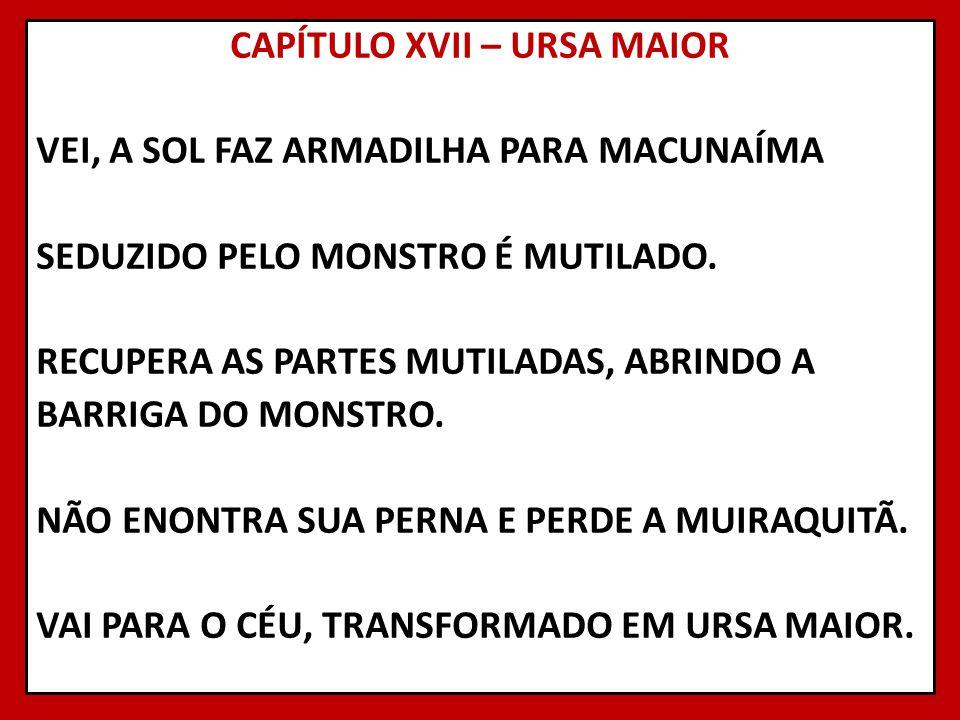 CAPÍTULO XVII – URSA MAIOR VEI, A SOL FAZ ARMADILHA PARA MACUNAÍMA SEDUZIDO PELO MONSTRO É MUTILADO.