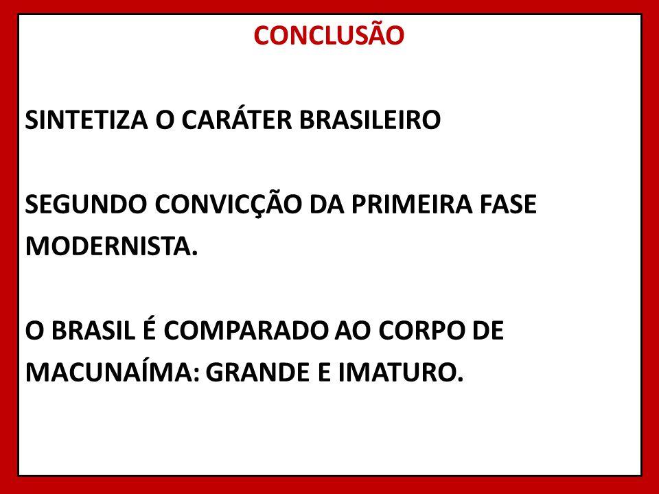 CONCLUSÃO SINTETIZA O CARÁTER BRASILEIRO SEGUNDO CONVICÇÃO DA PRIMEIRA FASE MODERNISTA.