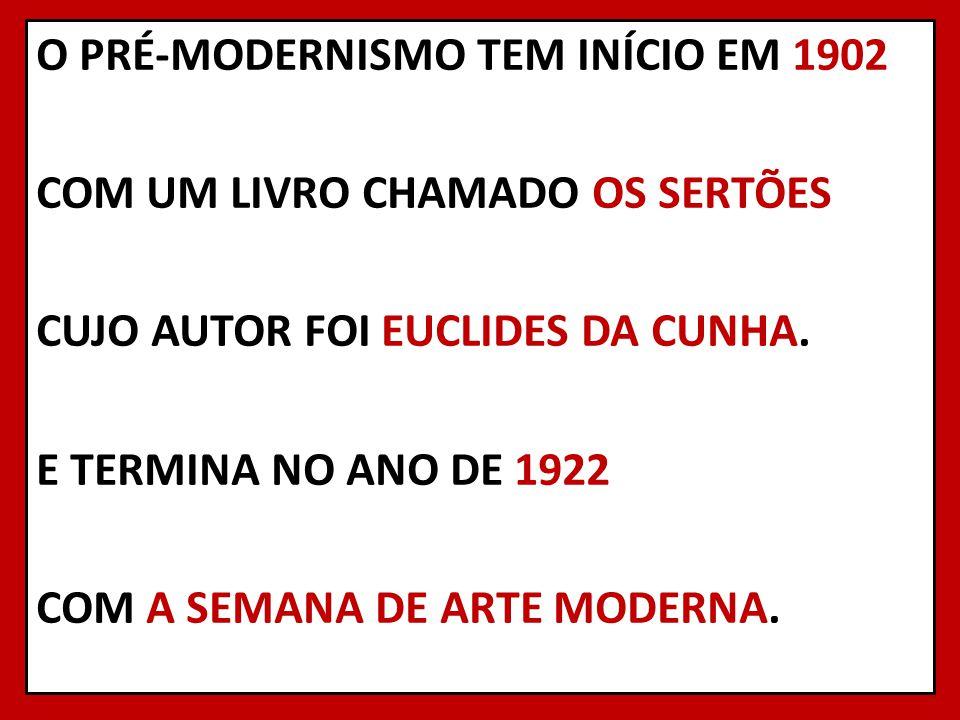 O PRÉ-MODERNISMO TEM INÍCIO EM 1902 COM UM LIVRO CHAMADO OS SERTÕES CUJO AUTOR FOI EUCLIDES DA CUNHA.