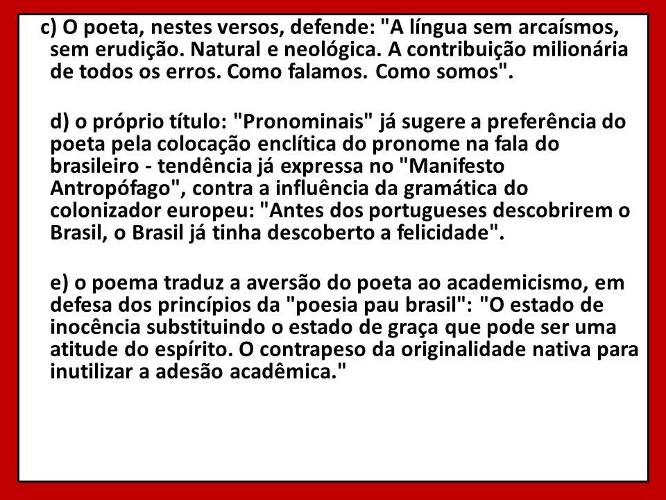 c) O poeta, nestes versos, defende: A língua sem arcaísmos, sem erudição.