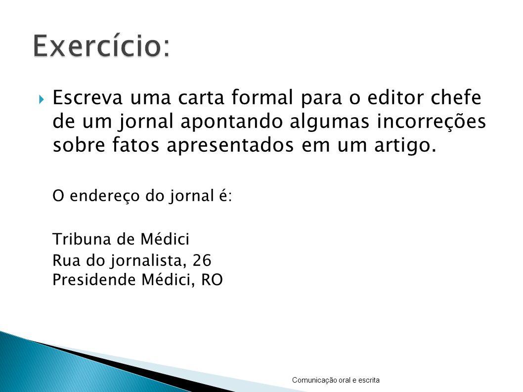 Exercício: Escreva uma carta formal para o editor chefe de um jornal apontando algumas incorreções sobre fatos apresentados em um artigo.