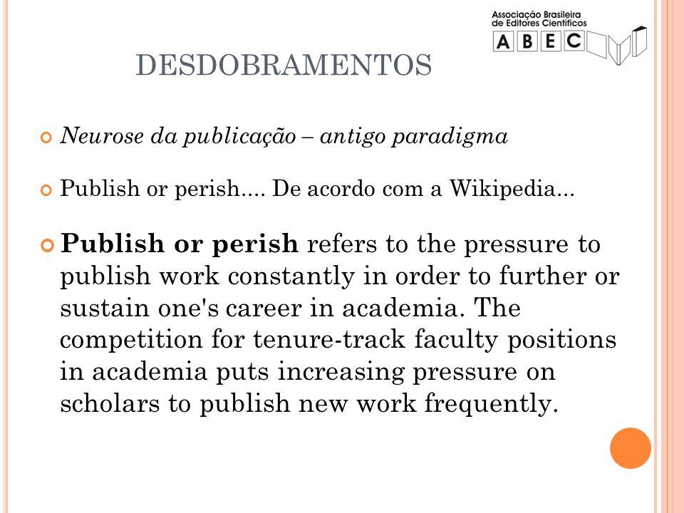 DESDOBRAMENTOS Neurose da publicação – antigo paradigma. Publish or perish.... De acordo com a Wikipedia...