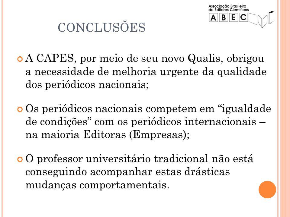 CONCLUSÕES A CAPES, por meio de seu novo Qualis, obrigou a necessidade de melhoria urgente da qualidade dos periódicos nacionais;