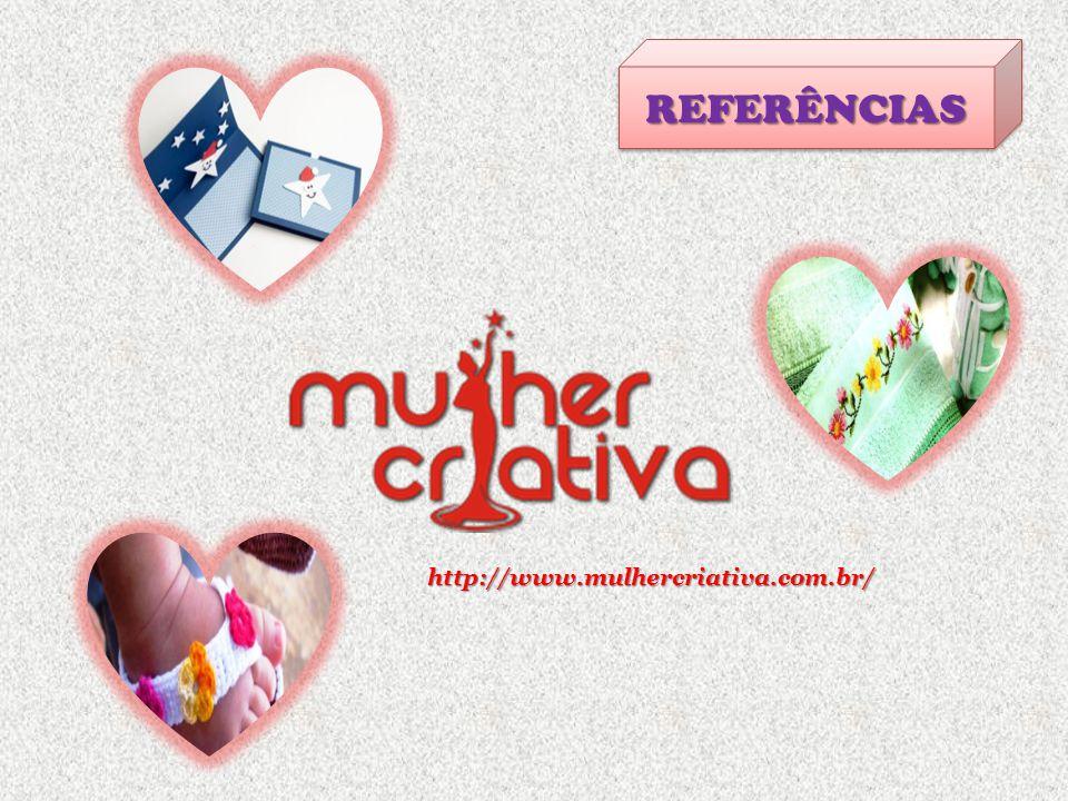 REFERÊNCIAS http://www.mulhercriativa.com.br/
