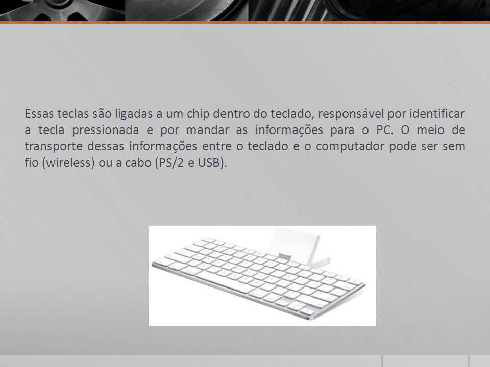 Essas teclas são ligadas a um chip dentro do teclado, responsável por identificar a tecla pressionada e por mandar as informações para o PC.