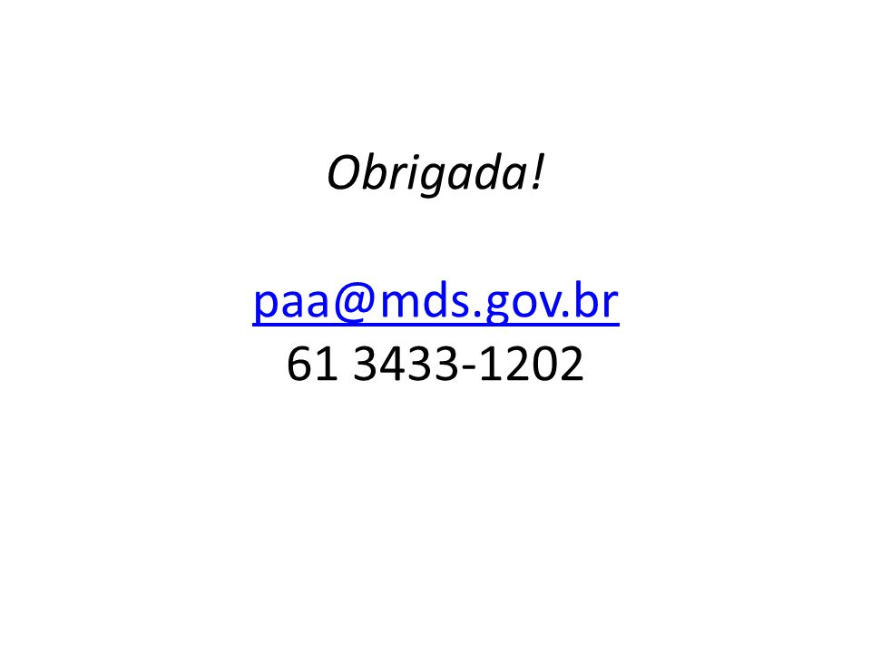 Obrigada! paa@mds.gov.br 61 3433-1202