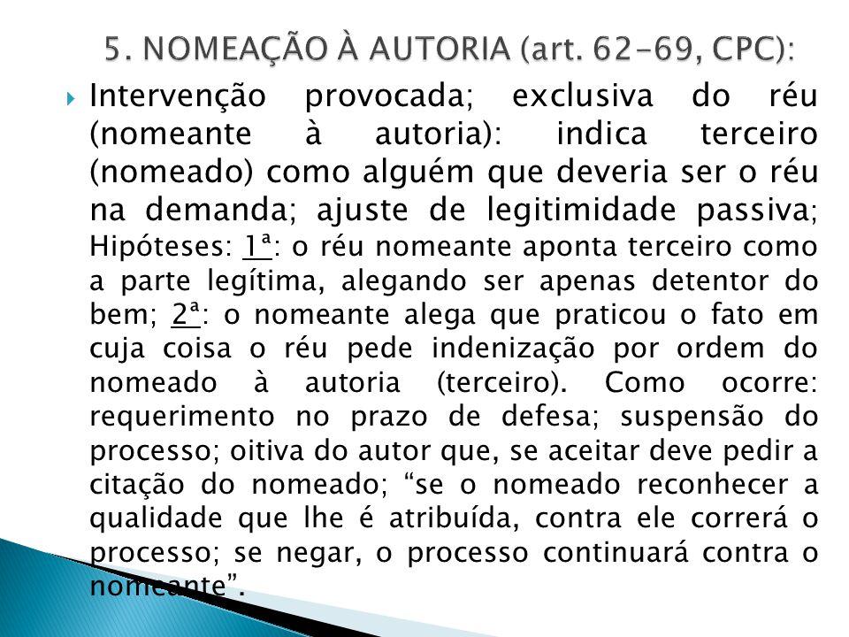 5. NOMEAÇÃO À AUTORIA (art. 62-69, CPC):