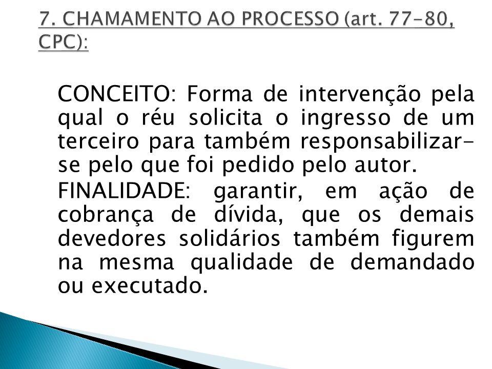 7. CHAMAMENTO AO PROCESSO (art. 77-80, CPC):